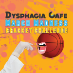 Dysphagia Cafe, March Madness