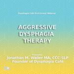 Dysphagia-Aggressive Dysphagia Therapy Webinar