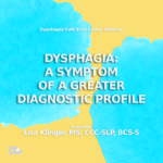 Dysphagia-A symptom of a greater diagnostic profile webinar