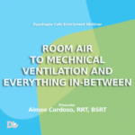 Dysphagia and Room Air to Mechanical Ventilation Webinar