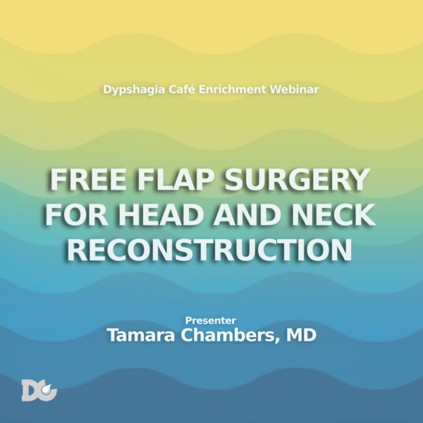 Dysphagia and Head Neck Cancer and Free Flap Webinar