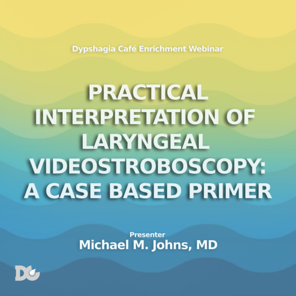 Videostroboscopy Webinar and Voice and Swallowing